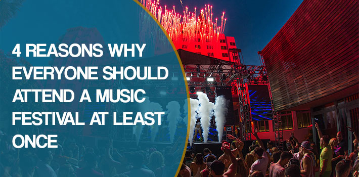 4 Reasons Why Everyone Should Attend a Music Festival at Least Once