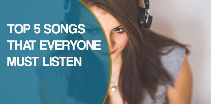 Top 5 Songs That Everyone Must Listen