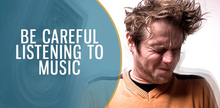 Be Careful Listening to Music